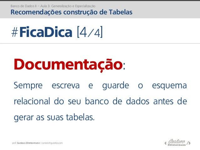 prof. Gustavo Zimmermann | contato@gust4vo.com Banco de Dados II – Aula 3: Generalização e Especialização Recomendações co...