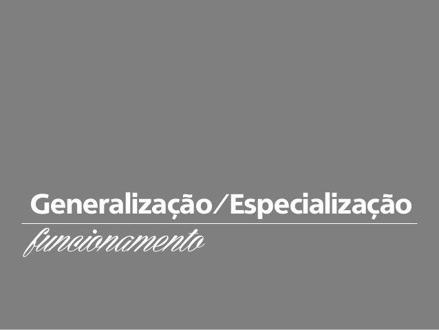 Generalização/Especialização funcionamento