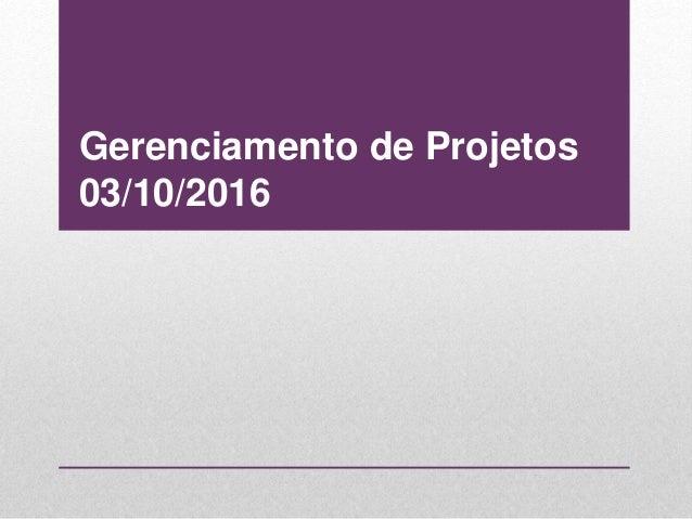 Gerenciamento de Projetos 03/10/2016