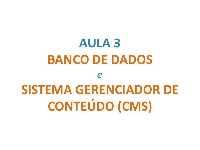 AULA 3 BANCO DE DADOS e SISTEMA GERENCIADOR DE CONTEÚDO (CMS)