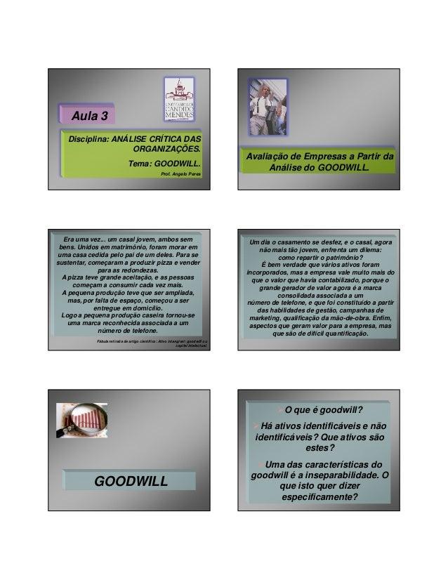 27/01/2014  Aula 3 Disciplina: ANÁLISE CRÍTICA DAS ORGANIZAÇÕES. Tema: GOODWILL. Prof. Angelo Peres  Era uma vez... um cas...