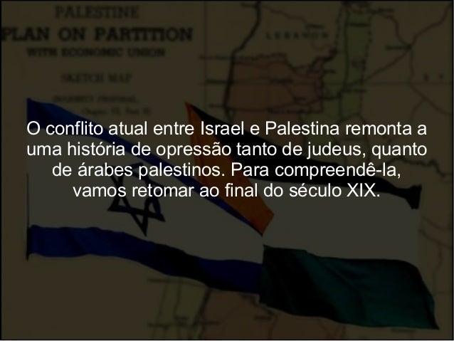 O conflito atual entre Israel e Palestina remonta a uma história de opressão tanto de judeus, quanto de árabes palestinos....