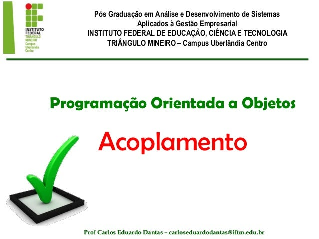 Programação Orientada a Objetos Acoplamento Pós Graduação em Análise e Desenvolvimento de Sistemas Aplicados à Gestão Empr...