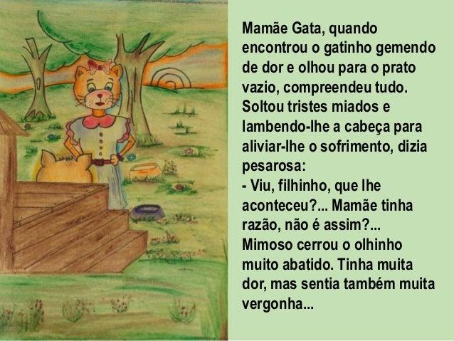 Mamãe Gata, quando encontrou o gatinho gemendo de dor e olhou para o prato vazio, compreendeu tudo. Soltou tristes miados ...
