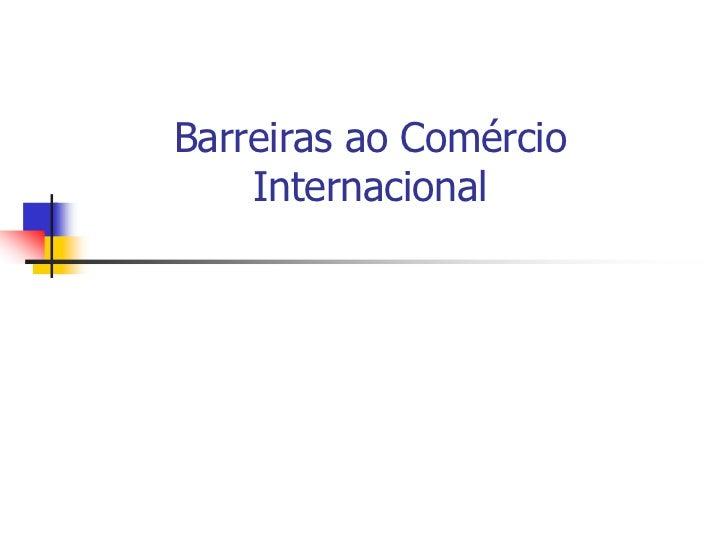 Barreiras ao Comércio    Internacional