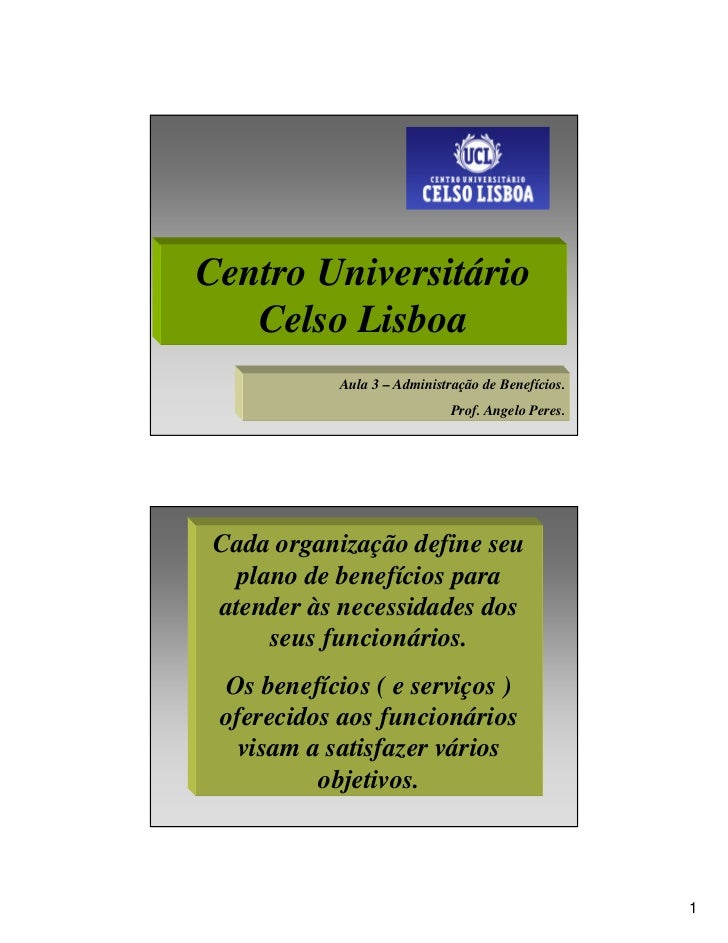 Centro Universitário    Celso Lisboa             Aula 3 – Administração de Benefícios.                               Prof....
