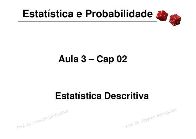 Estatística e Probabilidade                                   Aula 3 – Cap 02                                Estatística D...