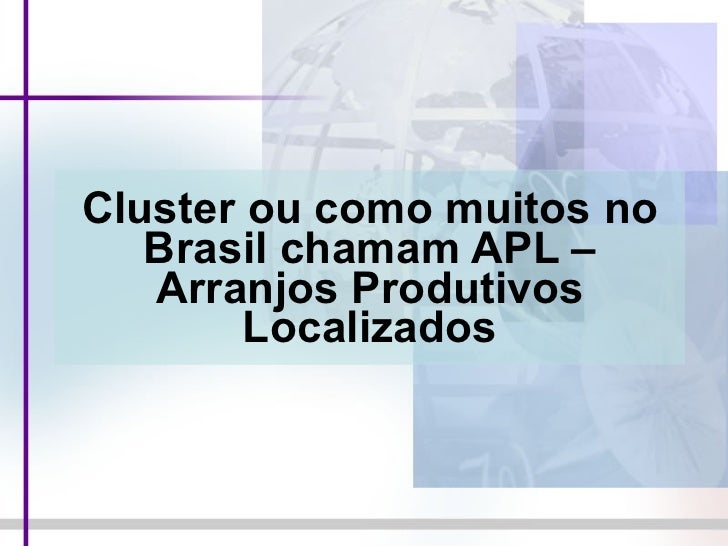 Cluster ou como muitos no Brasil chamam APL – Arranjos Produtivos Localizados