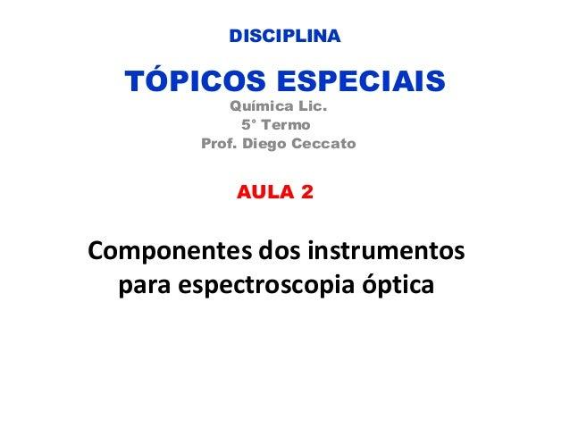 DISCIPLINA  TÓPICOS ESPECIAIS            Química Lic.              5° Termo        Prof. Diego Ceccato            AULA 2Co...