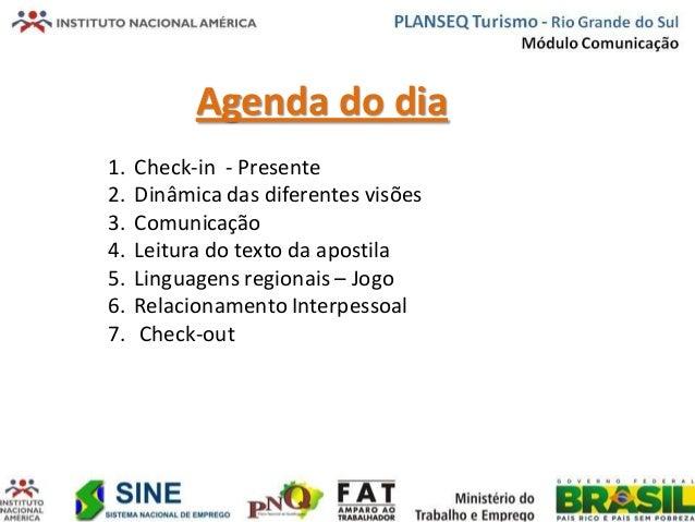 Agenda do dia1. Check-in - Presente2. Dinâmica das diferentes visões3. Comunicação4. Leitura do texto da apostila5. Lingua...