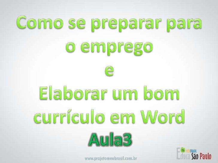 Como se preparar para o emprego e Elaborar um bom currículo em Word<br />Aula3 <br />