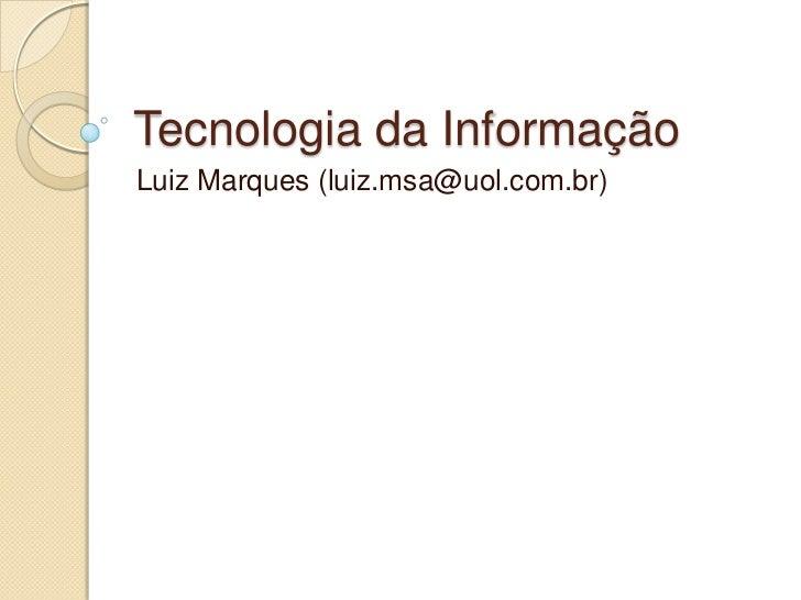 Tecnologia da InformaçãoLuiz Marques (luiz.msa@uol.com.br)