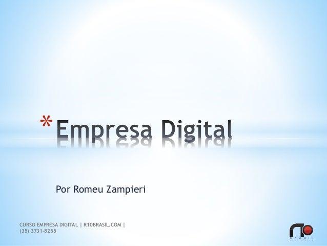 Por Romeu Zampieri * CURSO EMPRESA DIGITAL   R10BRASIL.COM   (35) 3731-8255