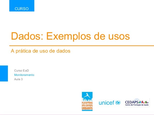 Dados: Exemplos de usos A prática de uso de dados CURSO Curso EaD Monitoramento Aula 3