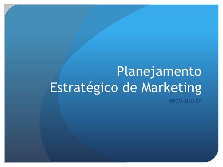 PlanejamentoEstratégico de Marketing                  #PEM-UNASP