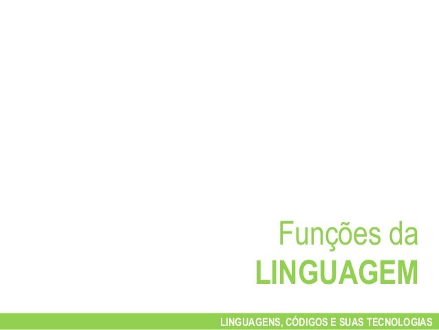 Funções da      LINGUAGEMLINGUAGENS, CÓDIGOS E SUAS TECNOLOGIAS