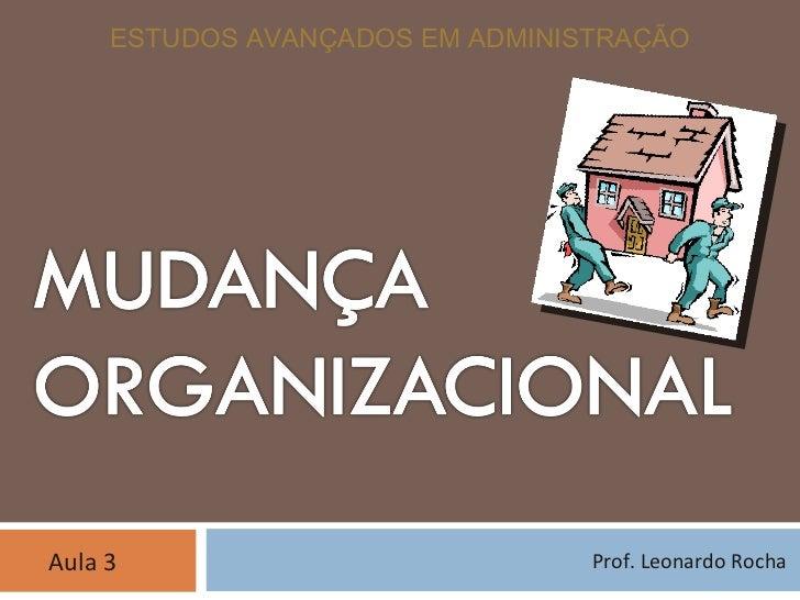 ESTUDOS AVANÇADOS EM ADMINISTRAÇÃO Prof. Leonardo Rocha Aula 3