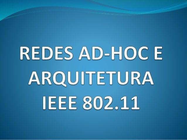 AD-HOC   Conecta um pequeno número de computadores  através de transmissão sem fio, sem a  necessidade de pontos de acess...