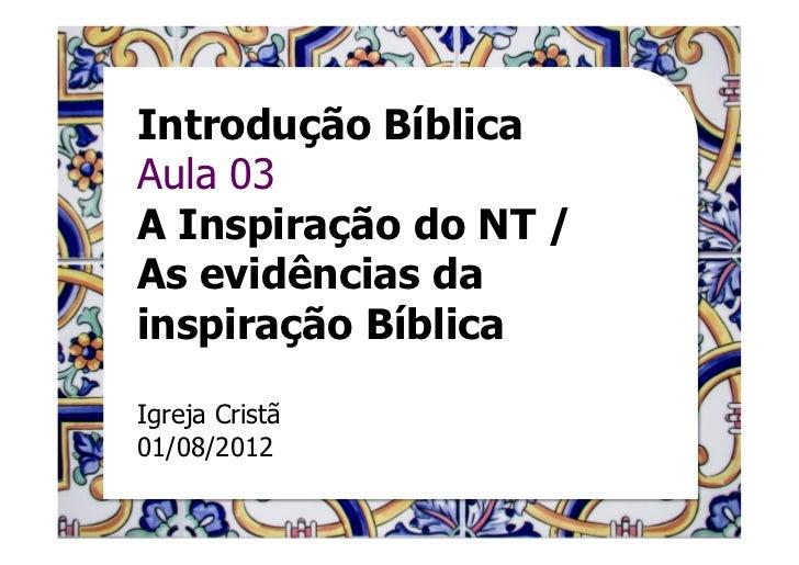 Introdução BíblicaAula 03A Inspiração do NT /As evidências dainspiração BíblicaIgreja Cristã01/08/2012