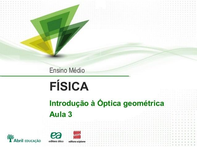 FÍSICA Introdução à Óptica geométrica Aula 3 Ensino Médio