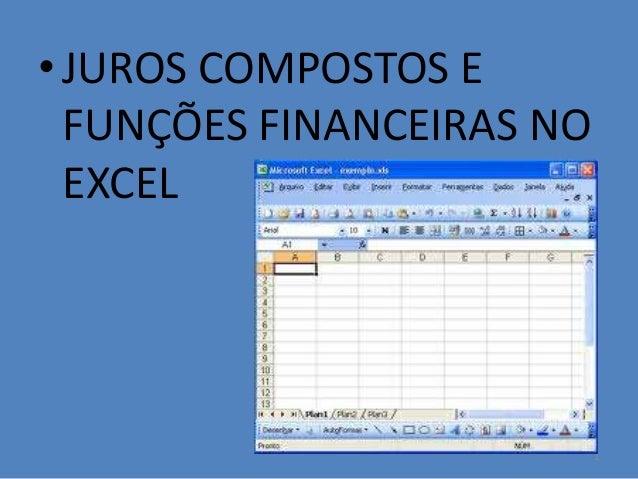 • JUROS COMPOSTOS E FUNÇÕES FINANCEIRAS NO EXCEL  1