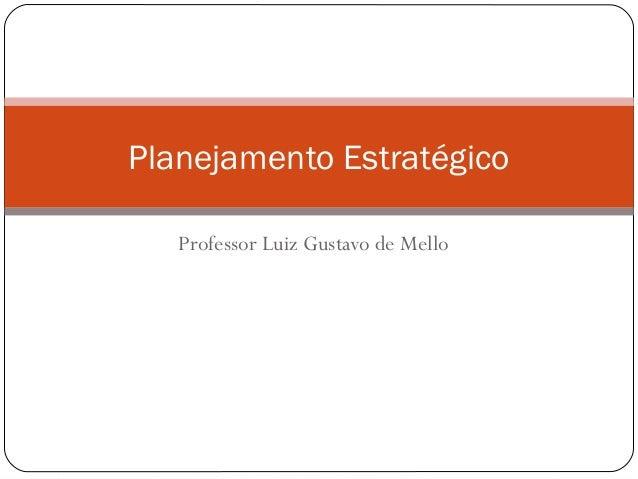 Planejamento Estratégico Professor Luiz Gustavo de Mello