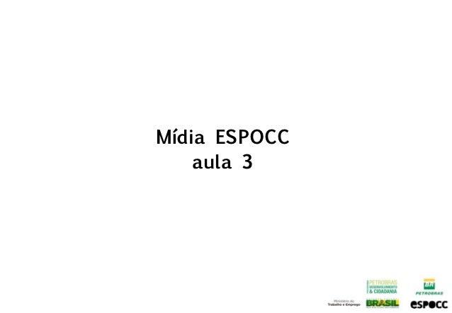 Mídia ESPOCC    aula 3