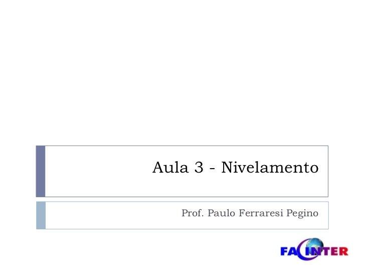 Aula 3 - Nivelamento<br />Prof. Paulo FerraresiPegino<br />
