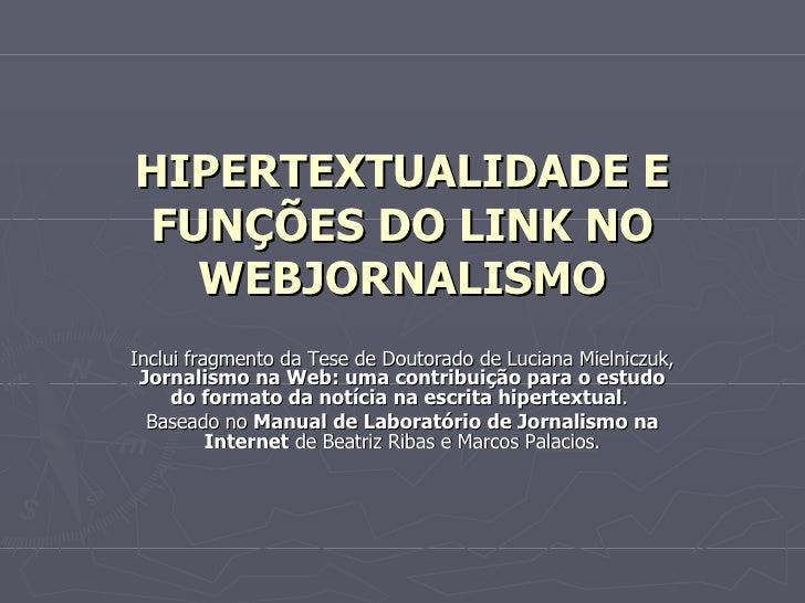 HIPERTEXTUALIDADE E FUNÇÕES DO LINK NO WEBJORNALISMO Inclui fragmento da Tese de Doutorado de Luciana Mielniczuk,  Jornali...