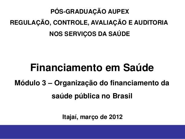 PÓS-GRADUAÇÃO AUPEXREGULAÇÃO, CONTROLE, AVALIAÇÃO E AUDITORIA          NOS SERVIÇOS DA SAÚDE     Financiamento em Saúde Mó...