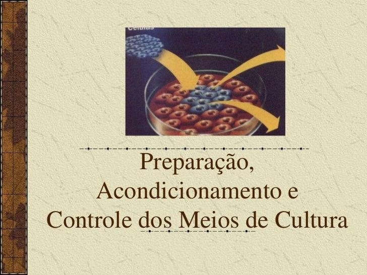Preparação, Acondicionamento e Controle dos Meios de Cultura<br />