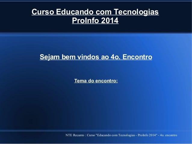 """NTE Recanto : Curso """"Educando com Tecnologias - ProInfo 2014"""" - 4o. encontro Curso Educando com Tecnologias ProInfo 2014 S..."""