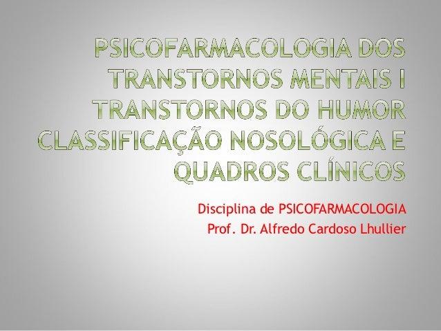 Disciplina de PSICOFARMACOLOGIA Prof. Dr. Alfredo Cardoso Lhullier
