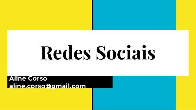 Redes Sociais Aline Corso aline.corso@gmail.com