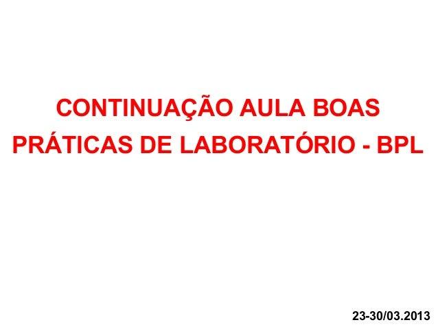 CONTINUAÇÃO AULA BOAS PRÁTICAS DE LABORATÓRIO - BPL 23-30/03.2013