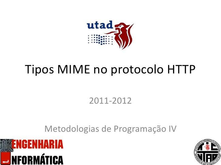 Tipos MIME no protocolo HTTP<br />2011-2012<br />Metodologias de Programação IV<br />