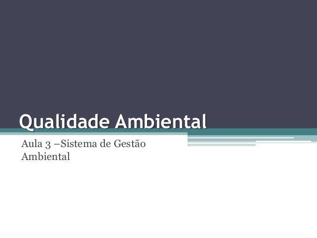 Qualidade Ambiental Aula 3 –Sistema de Gestão Ambiental