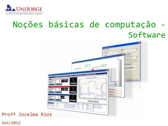 Noções básicas de computação -                          SoftwareProfª Jocelma RiosSet/2012
