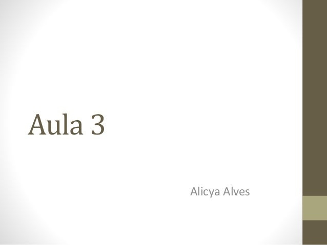 Aula 3  Alicya Alves