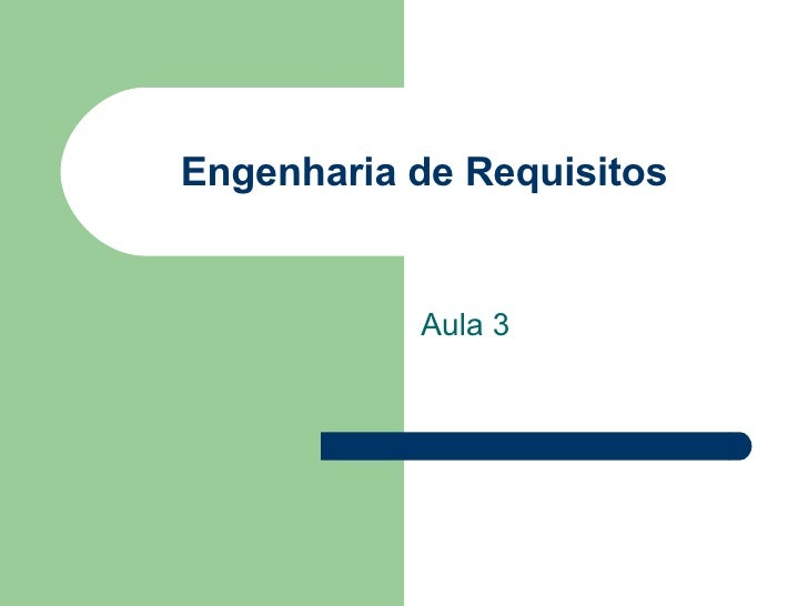 Engenharia de Requisitos Aula 3
