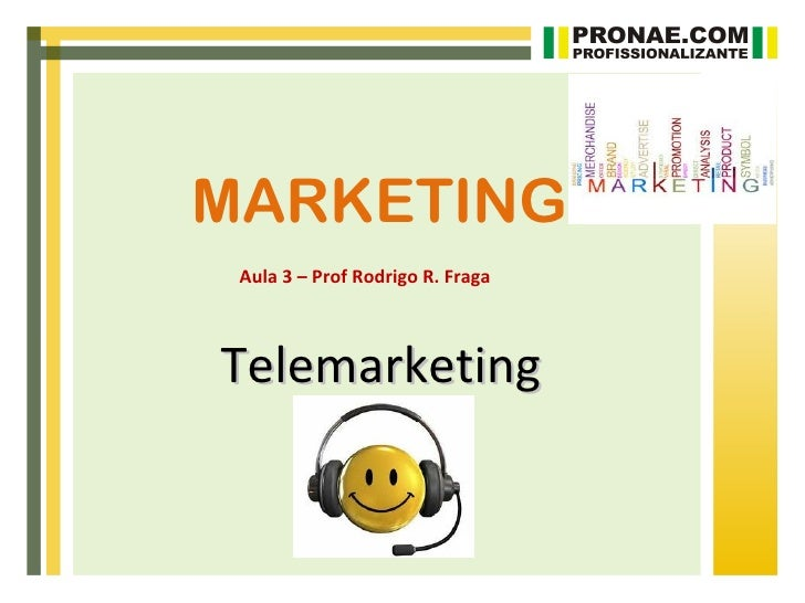 MARKETING Aula 3 – Prof Rodrigo R. FragaTelemarketing
