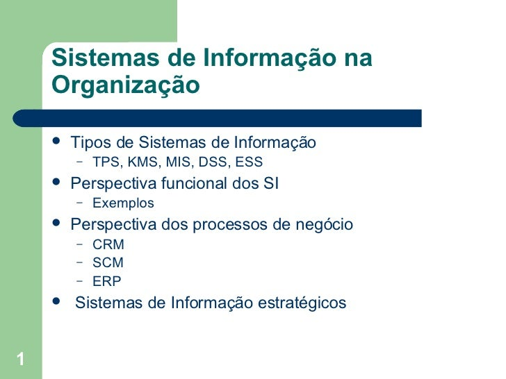 Sistemas de Informação na Organização <ul><li>Tipos de Sistemas de Informação </li></ul><ul><ul><li>TPS, KMS, MIS, DSS, ES...
