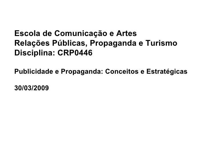 Escola de Comunicação e Artes Relações Públicas, Propaganda e Turismo Disciplina: CRP0446  Publicidade e Propaganda: Conce...