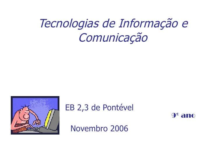 Tecnologias de Informação e Comunicação EB 2,3 de Pontével Novembro 2006 9º ano