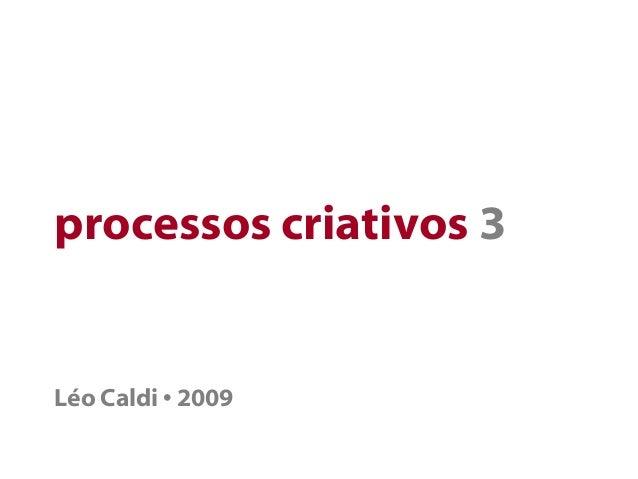 processos criativos 3 Léo Caldi • 2009
