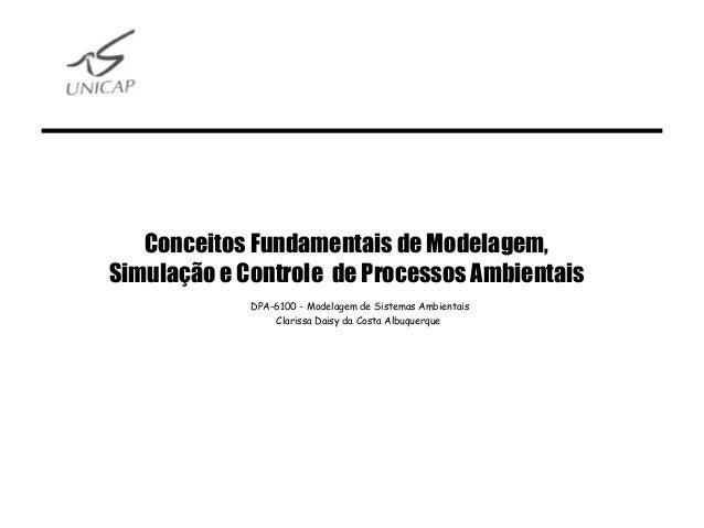 Conceitos Fundamentais de Modelagem, Simulação e Controle de Processos Ambientais DPA-6100 - Modelagem de Sistemas Ambient...