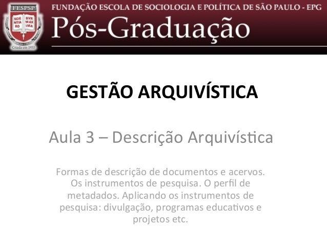 Descrição  Arquivís0ca  –  Aula  3     Formas  de  descrição  de  documentos  e  acervos.   Os ...