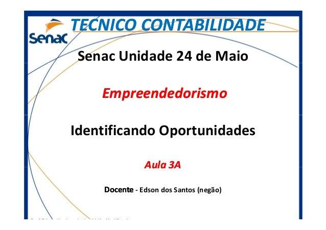 Senac Unidade 24 de Maio EmpreendedorismoEmpreendedorismo TECNICO CONTABILIDADETECNICO CONTABILIDADE Prof.Edson Negão – Ab...