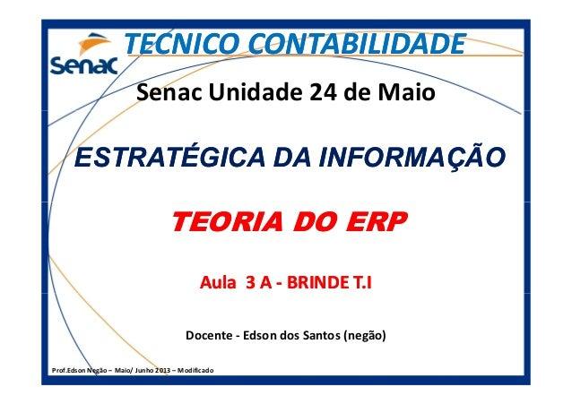 Senac Unidade 24 de Maio ESTRATÉGICA DA INFORMAÇÃOESTRATÉGICA DA INFORMAÇÃO TEORIA DO ERPTEORIA DO ERP TECNICO CONTABILIDA...