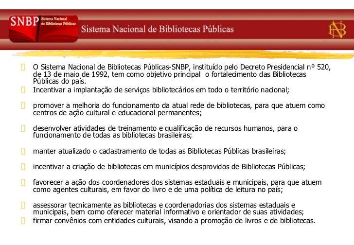 <ul><li>O Sistema Nacional de Bibliotecas Públicas-SNBP, instituído pelo Decreto Presidencial nº 520, de 13 de maio de 199...